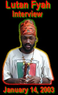 Lutan Fyah Interview - January 14, 2003